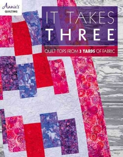It Takes Three: Quilt Tops from 3 Yards of Fabric (Paperback)