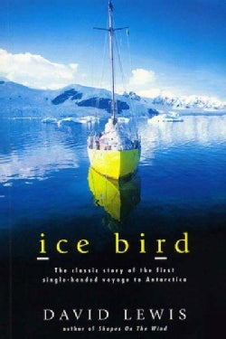 Ice Bird: The Classic Story of the First Single-Handed Voyage to Antarctica (Paperback)