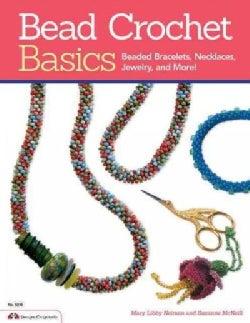 Bead Crochet Basics: Beaded Bracelets, Necklaces, Jewelry, and More! (Paperback)