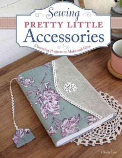Sewing Pretty Little Accessories: Charming Projects to Make and Give (Paperback)