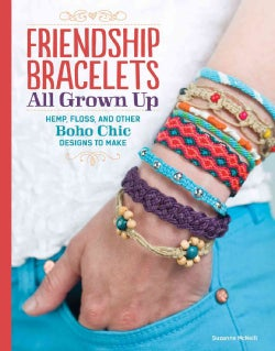 Friendship Bracelets All Grown Up: Hemp, Floss, and Other Boho Chic Designs to Make (Paperback)