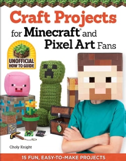 Craft Projects for Minecraft and Pixel Art Fans: 5 Fun, Easy-To-Make Projects (Paperback)