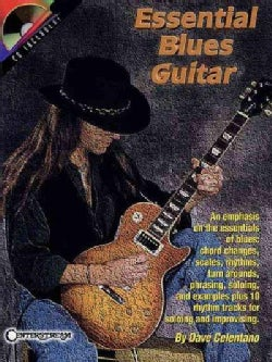Essential Blues Guitar: An Emphasis on the Essentials of Blues : Chord Changes, Scales, Rhythms, Turn Arounds, Phrasing, Solo...