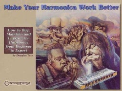 Make Your Harmonica Work Better: How to Buy, Maintain and Improve the Harmonica from Beginner to Expert (Paperback)