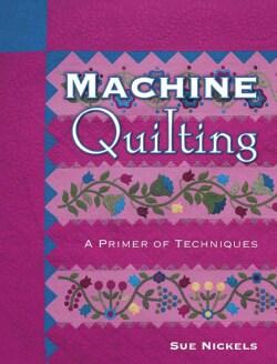 Machine Quilting: A Primer of Techniques (Paperback)