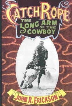 Catch Rope: The Long Arm of the Cowboy (Paperback)