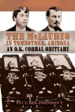 The McLaurys in Tombstone, Arizona: An O.K. Corral Obituary (Hardcover)