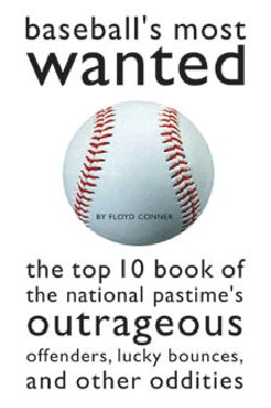 Baseball's Most Wanted: The Top 10 Book of the National Pastime's Outrageous Offenders, Lucky Bounces, and Other ... (Paperback)