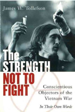The Strength Not to Fight: Conscientious Objectors of the Vietnam War - In Their Own Words (Paperback)