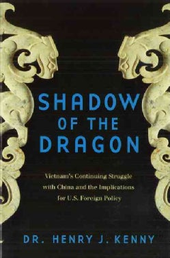Shadow of the Dragon: Vietnam's Continuing Struggle With China and the Implications for U.s. Foreign Policy (Paperback)