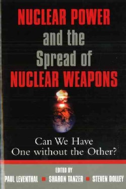 Nuclear Power and the Spread of Nuclear Weapons: Can We Have One Without the Other? (Paperback)
