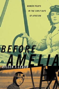 Before Amelia: Women Pilots in the Early Days of Aviation (Paperback)