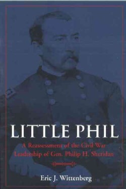 Little Phil: A Reassessment of the Civil War Leadership of Gen. Philip H. Sheridan (Paperback)