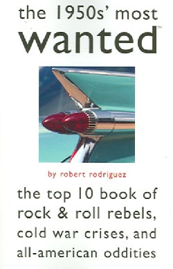 The 1950s' Most Wanted: The Top 10 Book of Rock & Roll Rebels, Cold War Crises, and All-American Oddities (Paperback)