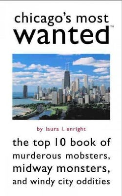 Chicago's Most Wanted: The Top 10 Book Of Murderous Mobsters, Midway Monsters, And Windy City Oddities (Paperback)