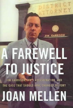 A Farewell to Justice: Jim Garrison, JFK's Assassination, And the Case That Should Have Changed History (Hardcover)
