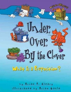 Under, Over, by the Clover: What Is a Preposition? (Paperback)