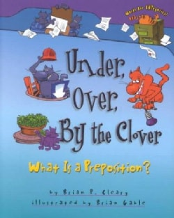 Under, Over, by the Clover: What Is a Preposition? (Hardcover)