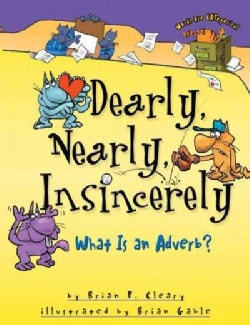 Dearly, Nearly, Insincerely: What Is An Adverb? (Paperback)