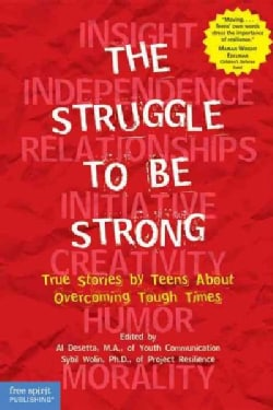 The Struggle to Be Strong: True Stories by Teens About Overcoming Tough Times (Paperback)