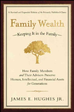 Family Wealth-Keeping It in the Family-: How Family Members and Their Advisers Preserve Human, Intellectual, and ... (Hardcover)