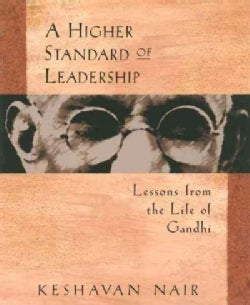 A Higher Standard of Leadership: Lessons from the Life of Gandhi (Paperback)