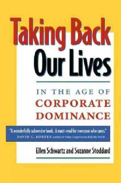 Taking Back Our Lives in the Age of Corporate Dominance (Paperback)