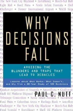 Why Decisions Fail: Avoiding the Blunders and Traps That Lead to Debacles (Paperback)