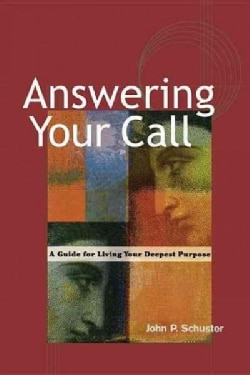 Answering Your Call: A Guide for Living Your Deepest Purpose (Paperback)