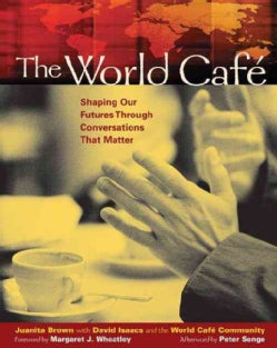 The World Cafe: Shaping Our Futures Through Conversations That Matter (Paperback)