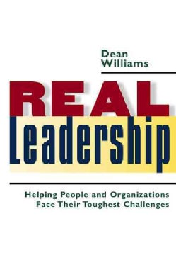 Real Leadership: Helping People And Organizations Face Their Toughest Challenges (Hardcover)