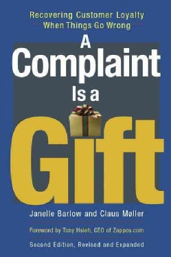 A Complaint Is a Gift: Recovering Customer Loyalty When Things Go Wrong (Paperback)