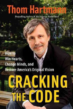 Cracking the Code: How to Win Hearts, Change Minds, and Restore America's Original Vision (Paperback)