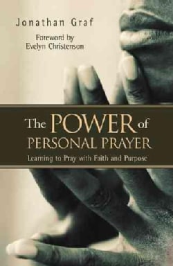 The Power of Personal Prayer: Learning to Pray With Faith and Purpose (Paperback)