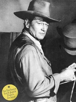 John Wayne: The Legend and the Man, An Exclusive Look Inside Duke's Archive (Hardcover)