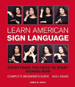 Learn American Sign Language: Everything You Need to Start Signing Now : Complete Beginner's Guide, 800+ Signs (Hardcover)