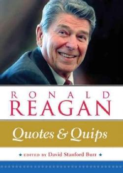 Ronald Reagan: Quotes & Quips (Hardcover)