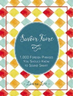 Savoir Faire: 1,000+ Foreign Words & Phrases You Should Know to Sound Smart (Hardcover)