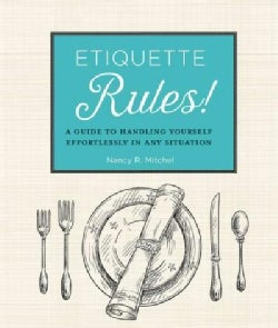 Etiquette Rules!: A Guide to Handling Yourself Effortlessly in Any Situation (Paperback)