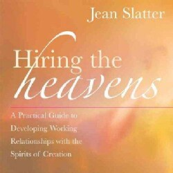 Hiring The Heavens: A Practical Guide To Developing Working Relationships With The Spirits Of Creation (Paperback)