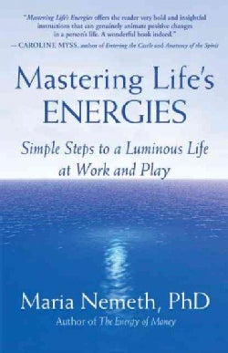 Mastering Life's Energies: Simple Steps to a Luminous Life at Work and Play (Paperback)