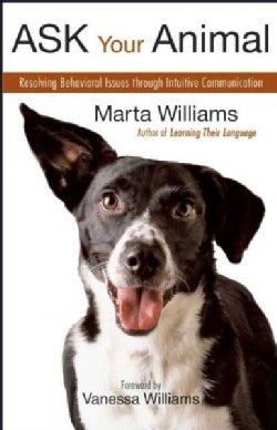 Ask Your Animal: Resolving Animal Behavioral Issues Through Intuitive Communication (Paperback)