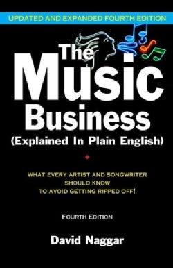 The Music Business (Explained in Plain English): What Every Artist and Songwriter Should Know to Avoid Getting Ri... (Paperback)