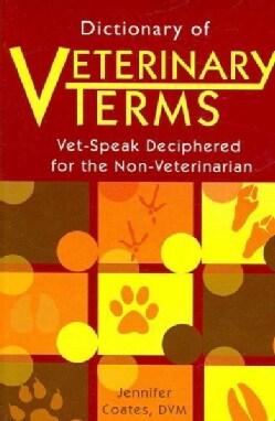 Dictionary of Veterinary Terms: Vet-speak Deciphered for the Non-veterinarian (Paperback)