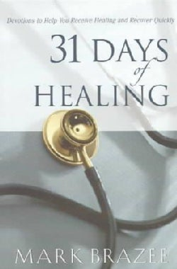 31 Days of Healing: Devotions to Help You Receive Healing and Recover Quickly (Paperback)