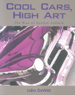 Cool Cars, High Art: The Rise of Kustom Kulture (Paperback)