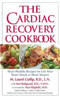 The Cardiac Recovery Cookbook: Heart Healthy Recipes For Life After Heart Attack Or Heart Surgery (Paperback)