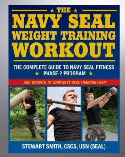 The Navy SEAL Weight Training Workout: The Complete Guide to Navy Seal Fitness Phase 2 Program (Paperback)