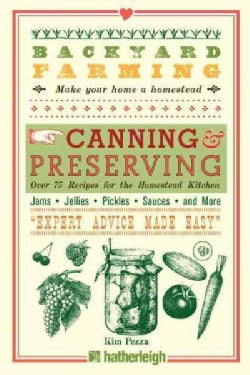 Canning & Preserving: Over 75 Recipes for the Homestead Kitchen (Paperback)