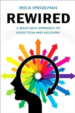 Rewired: A Bold New Approach to Addiction and Recovery (Paperback)